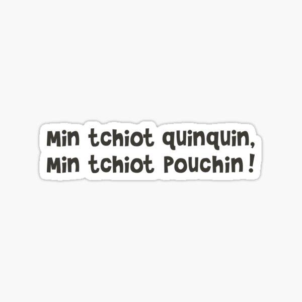 Min tchiot quinquin, min tchiot pouchin ! Sticker