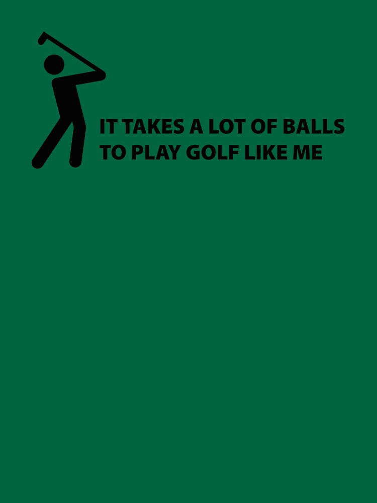 It Takes A Lot Of Balls To Play Golf Like Me by DesignFactoryD