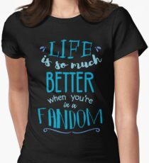 Life is so much better when you're in a fandom T-Shirt