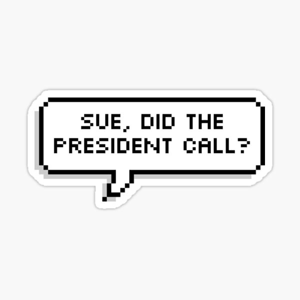 Sue, did the president call? (double lined) Sticker