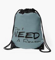Do I Need A Reason - Light Drawstring Bag