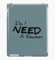 Do I Need A Reason - Light iPad Case/Skin