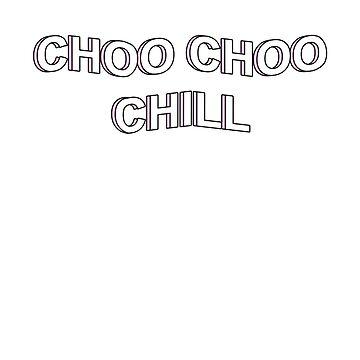 CHOO CHOO CHILL by TheBatbot
