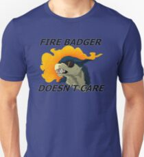 Fire Badger Doesn't Care T-Shirt