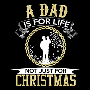 Christmas - A Dad Is For Life Not Just For Christmas by dianewhitten