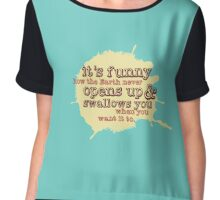 """It's funny how the Earth never opens up and swallows you..."" (Buffy the Vampire Slayer) Chiffon Top"