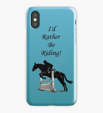 I'd Rather Be Riding! Equestrian Horse iPhone Case
