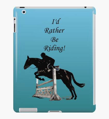I'd Rather Be Riding! Equestrian Horse iPad Case/Skin