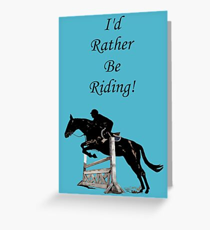 I'd Rather Be Riding! Equestrian Horse Greeting Card