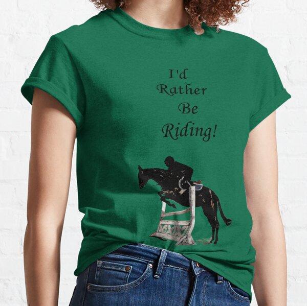 I'd Rather Be Riding! Equestrian Horse Classic T-Shirt