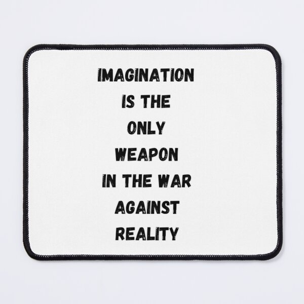 Imagination is the only weapon in the war against reality Mouse Pad