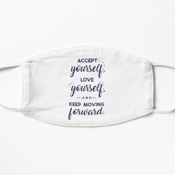 Accept Yourself Love Yourself And Keep Moving Forward Flat Mask
