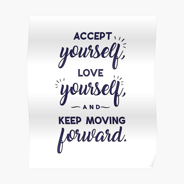 Accept Yourself Love Yourself And Keep Moving Forward Poster
