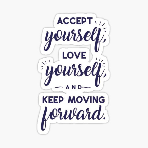 Accept Yourself Love Yourself And Keep Moving Forward Sticker