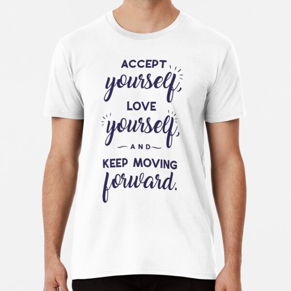 Accept Yourself Love Yourself And Keep Moving Forward Premium T-Shirt