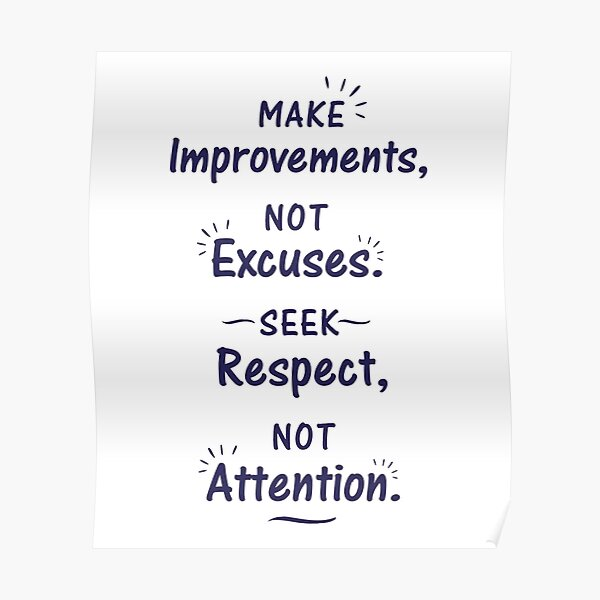 Make Improvements Not Excuses Seek Respect Not Attention Poster