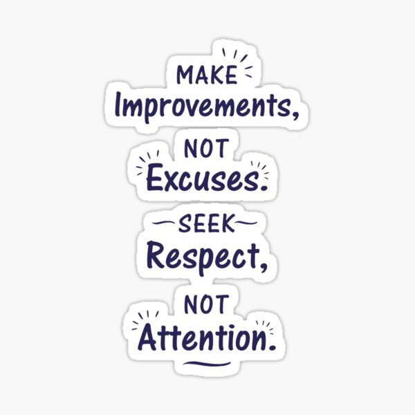 Make Improvements Not Excuses Seek Respect Not Attention Sticker