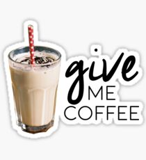 Give me coffee!!! Sticker