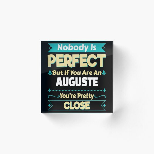 Nobody Is Perfect But If You Are An Auguste You're Pretty Close Acrylic Block