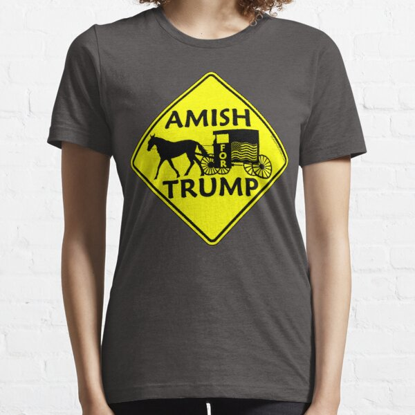 Amish For Trump Political Buggy Sign Essential T-Shirt