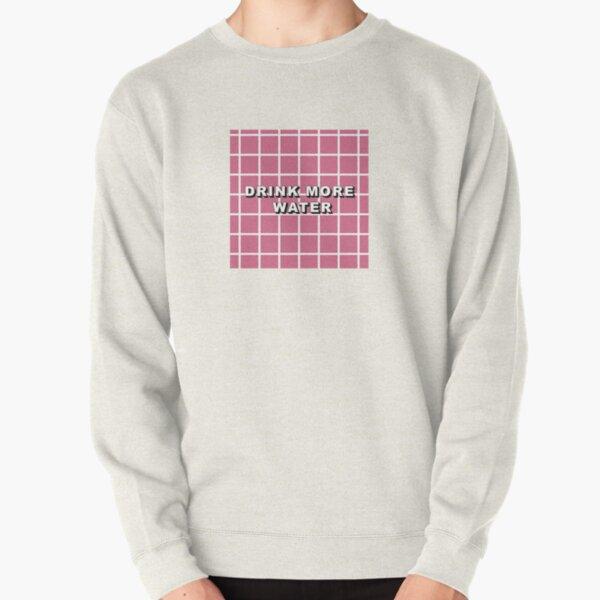 drink more water Pullover Sweatshirt