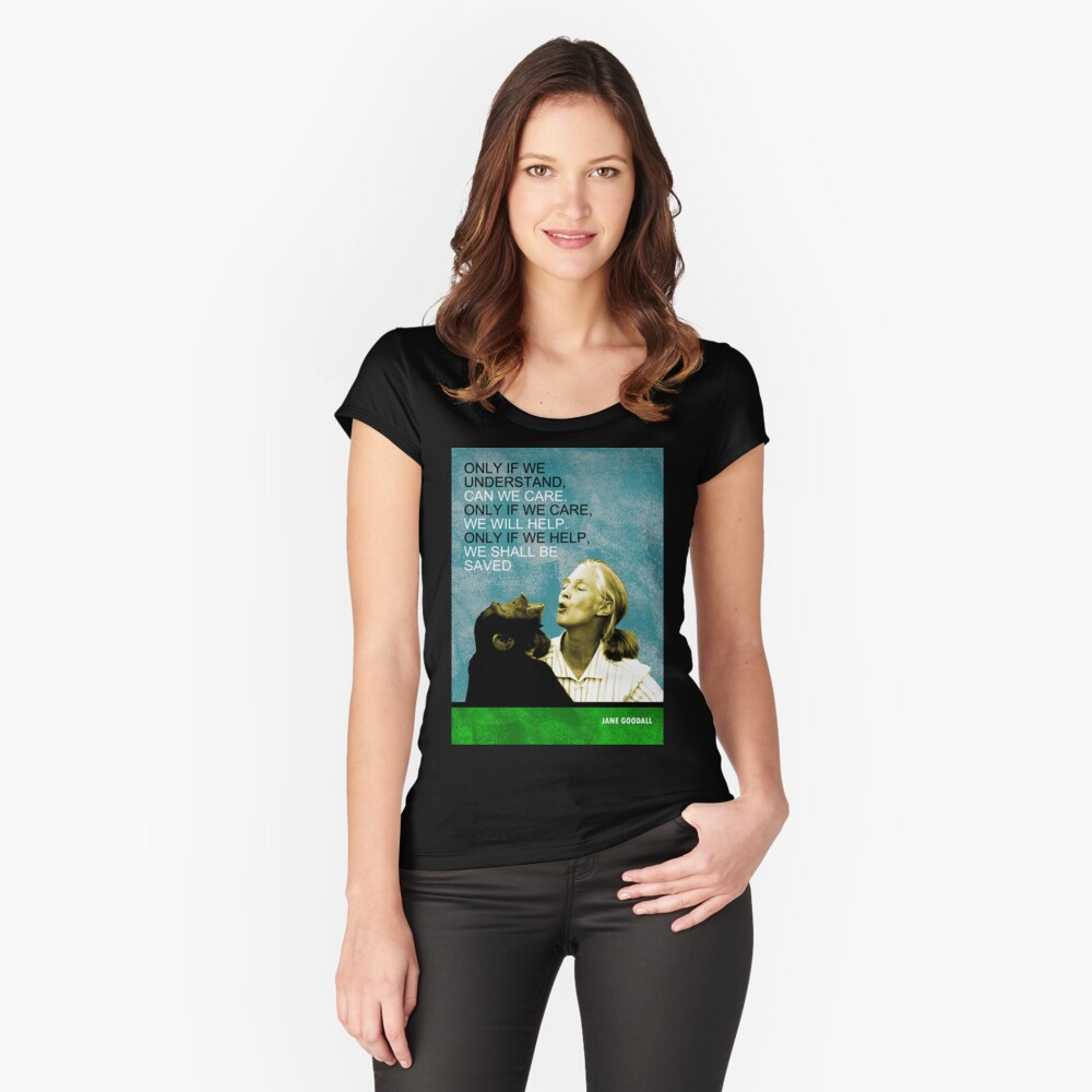 Jane Goodall Quote Fitted Scoop T-Shirt