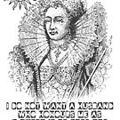 Elizabeth I Husband Quote by Incognita Enterprises