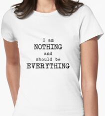 I am nothing and should be everything Women's Fitted T-Shirt