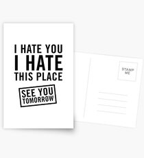 I hate you. I hate this place. See you tomorrow Postcards
