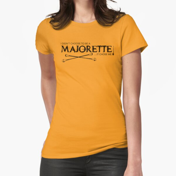 I Didn't Choose To Be A Majorette (Black Lettering) Fitted T-Shirt