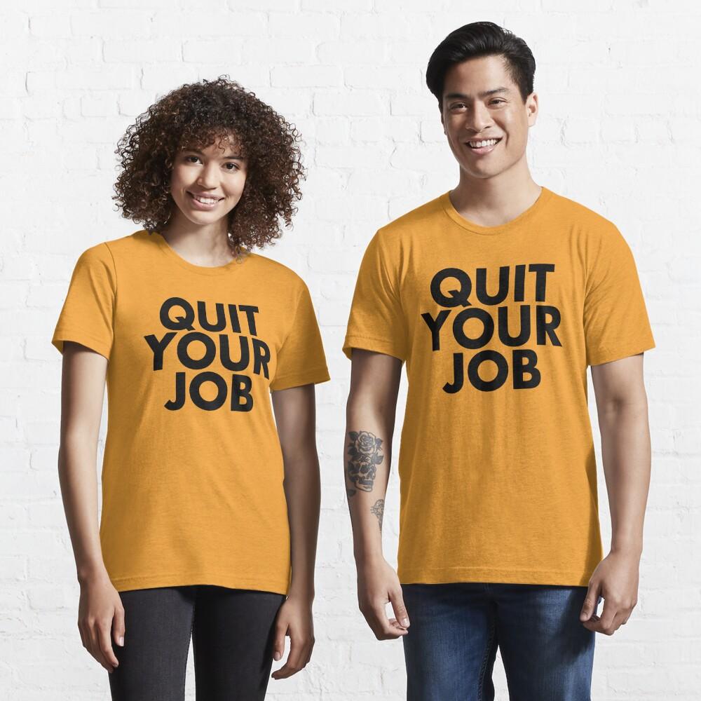 Quit Your Job Essential T-Shirt