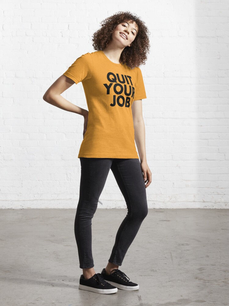 Alternate view of Quit Your Job Essential T-Shirt