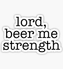 Lord, Beer Me Strength Sticker