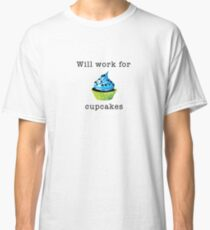 Will Work for Cupcakes Classic T-Shirt