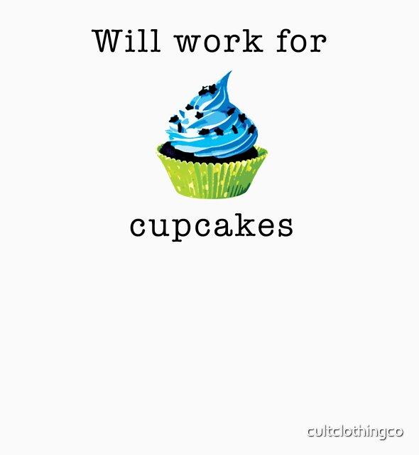Will Work for Cupcakes by cultclothingco