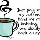Just pour me my coffee, hand me my knitting... by KnitzyBlonde