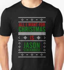 All I want for Christmas is Jason Stackhouse Unisex T-Shirt
