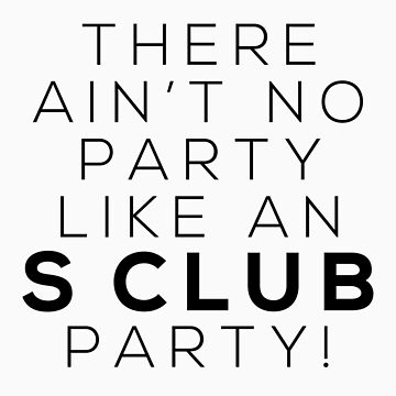Ain't no party like an S CLUB party! (black version) by meliebel