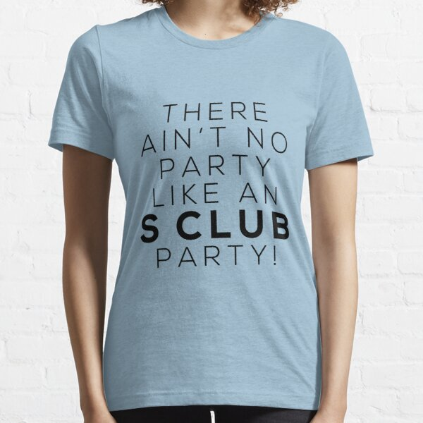 Ain't no party like an S CLUB party! (black version) Essential T-Shirt