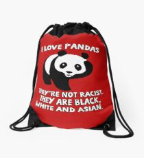 I love pandas. They are not racist. They're black, white and Asian. Drawstring Bag