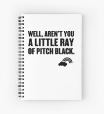 Well aren't you a little ray of pitch black. Spiral Notebook