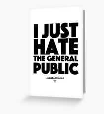 Alan Partridge - I just hate the general public Greeting Card