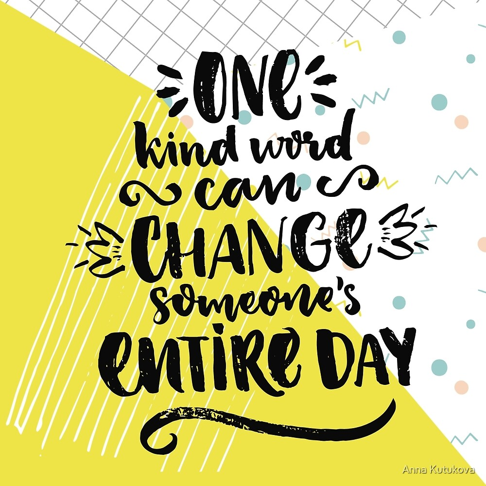 One kind word can change someone's entire day by Anna Kutukova