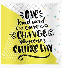 One kind word can change someone's entire day Poster