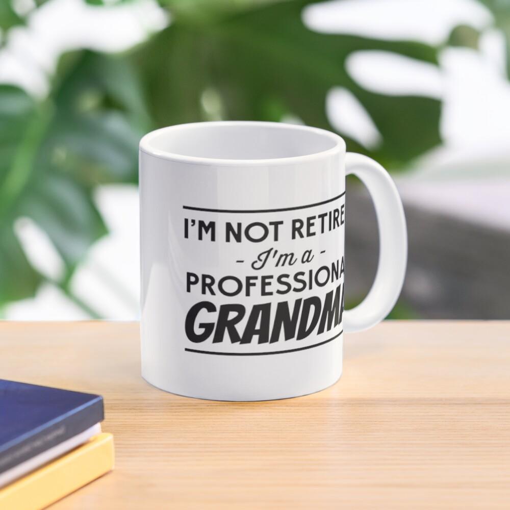 I'm not retired, I'm a professional Grandma Mug