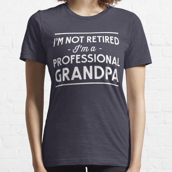 I'm not retired, I'm a professional Grandpa Essential T-Shirt