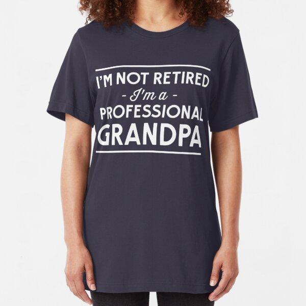 I'm not retired, I'm a professional Grandpa Slim Fit T-Shirt