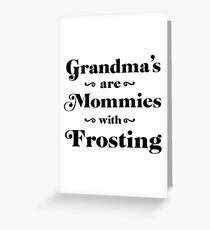 Grandma's are mommies with frosting Greeting Card