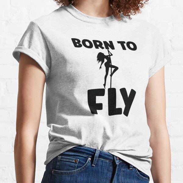 Aerial Dance Born To Fly Gift / Aerial Dancer Gift / Aerialist Gift / Acrobatic Dancer /Aerial Fitness /Aerial Silk Dancer Classic T-Shirt