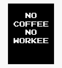 No Coffee No Workee Photographic Print